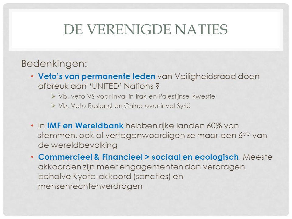 DE VERENIGDE NATIES Bedenkingen: • Veto's van permanente leden van Veiligheidsraad doen afbreuk aan 'UNITED' Nations ?  Vb. veto VS voor inval in Ira