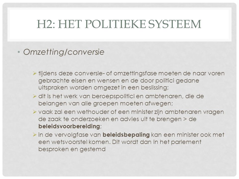 H2: HET POLITIEKE SYSTEEM • Omzetting/conversie  tijdens deze conversie- of omzettingsfase moeten de naar voren gebrachte eisen en wensen en de door