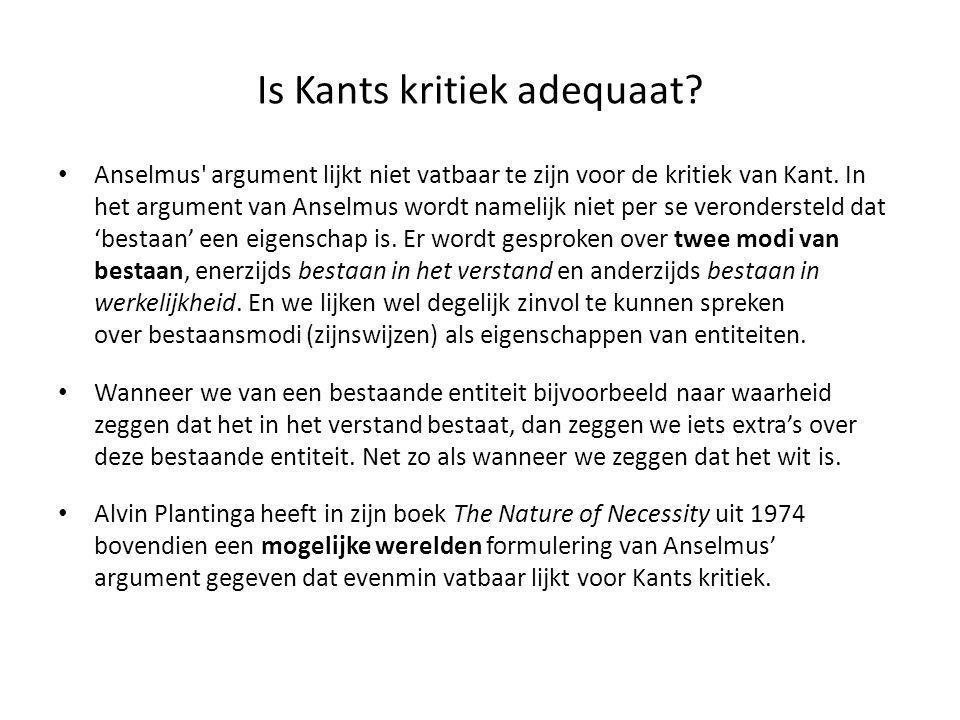 Is Kants kritiek adequaat? • Anselmus' argument lijkt niet vatbaar te zijn voor de kritiek van Kant. In het argument van Anselmus wordt namelijk niet