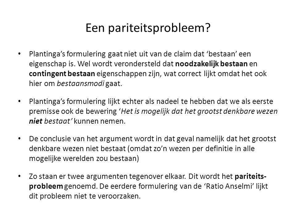 Een pariteitsprobleem? • Plantinga's formulering gaat niet uit van de claim dat 'bestaan' een eigenschap is. Wel wordt verondersteld dat noodzakelijk