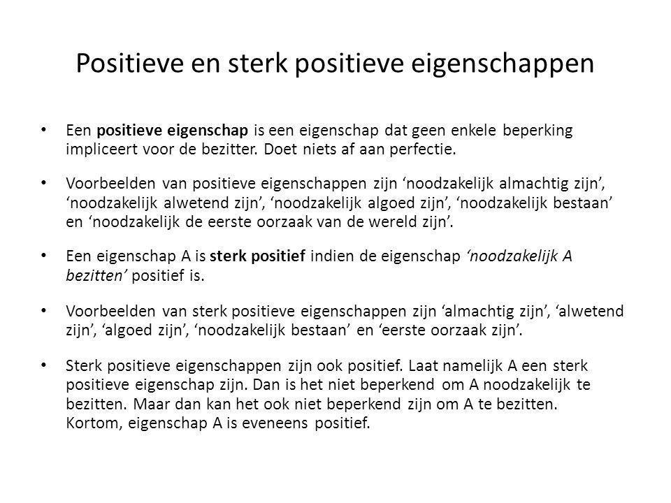 Positieve en sterk positieve eigenschappen • Een positieve eigenschap is een eigenschap dat geen enkele beperking impliceert voor de bezitter. Doet ni