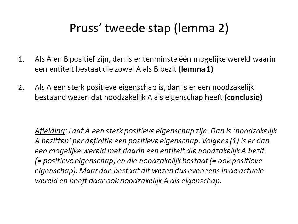 Pruss' tweede stap (lemma 2) 1.Als A en B positief zijn, dan is er tenminste één mogelijke wereld waarin een entiteit bestaat die zowel A als B bezit