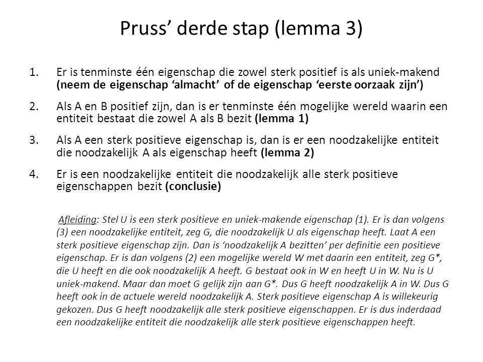 Pruss' derde stap (lemma 3) 1.Er is tenminste één eigenschap die zowel sterk positief is als uniek-makend (neem de eigenschap 'almacht' of de eigensch