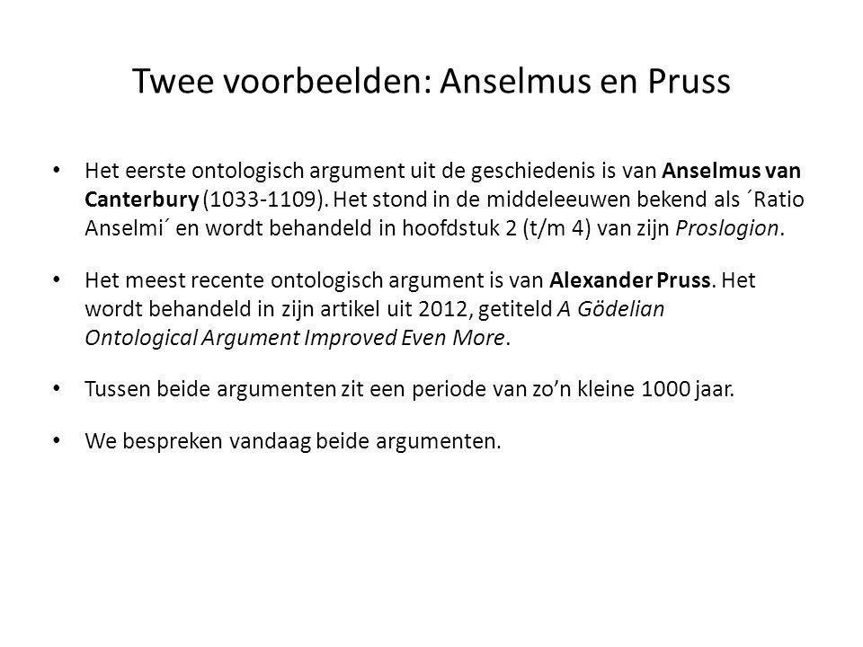 Twee voorbeelden: Anselmus en Pruss • Het eerste ontologisch argument uit de geschiedenis is van Anselmus van Canterbury (1033-1109). Het stond in de