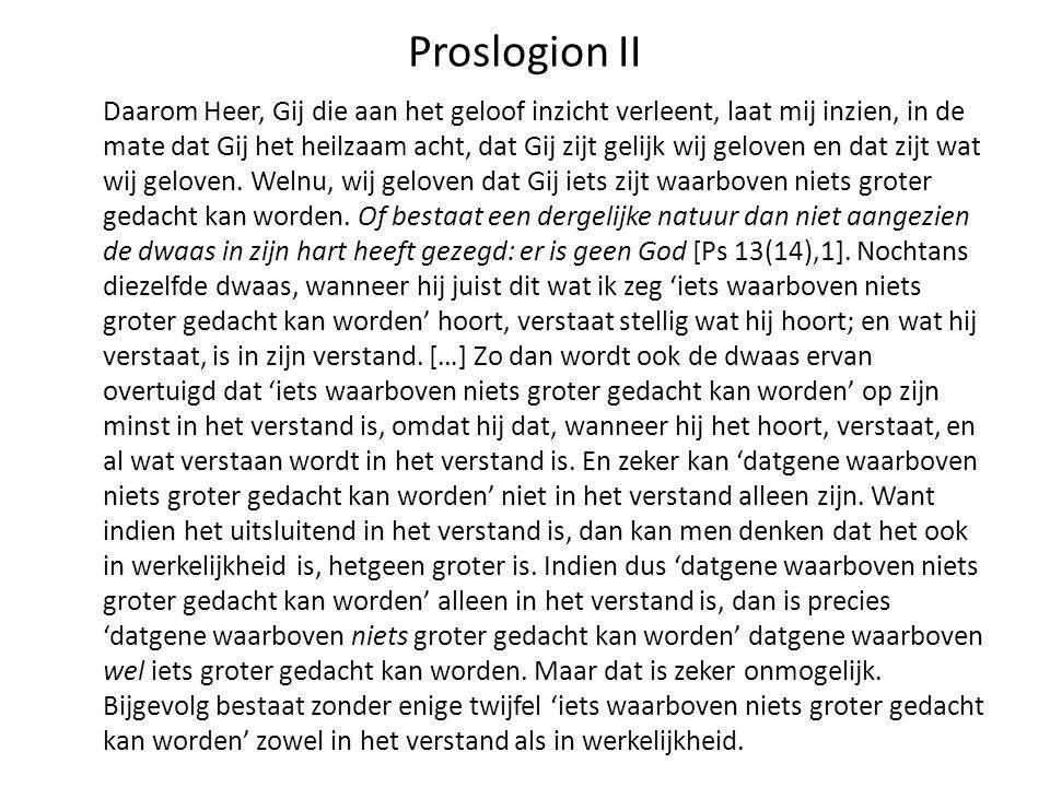 Proslogion II Daarom Heer, Gij die aan het geloof inzicht verleent, laat mij inzien, in de mate dat Gij het heilzaam acht, dat Gij zijt gelijk wij gel