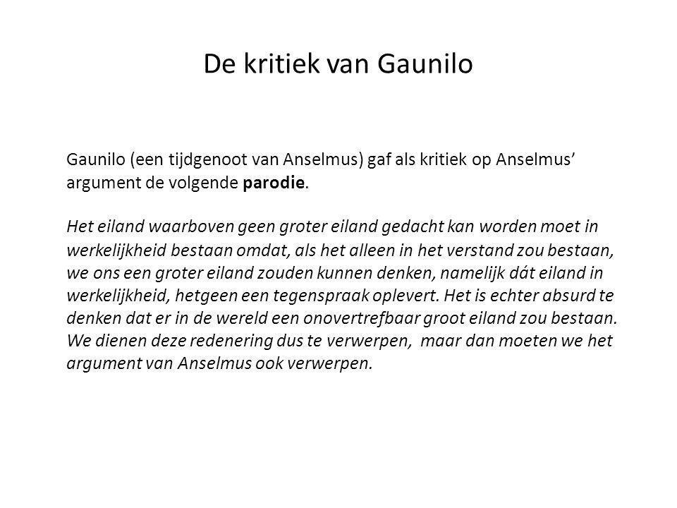 De kritiek van Gaunilo Gaunilo (een tijdgenoot van Anselmus) gaf als kritiek op Anselmus' argument de volgende parodie. Het eiland waarboven geen grot