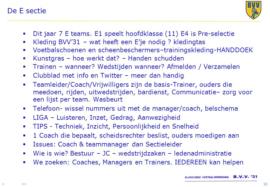 15 © 2010 De E sectie  Dit jaar 7 E teams.
