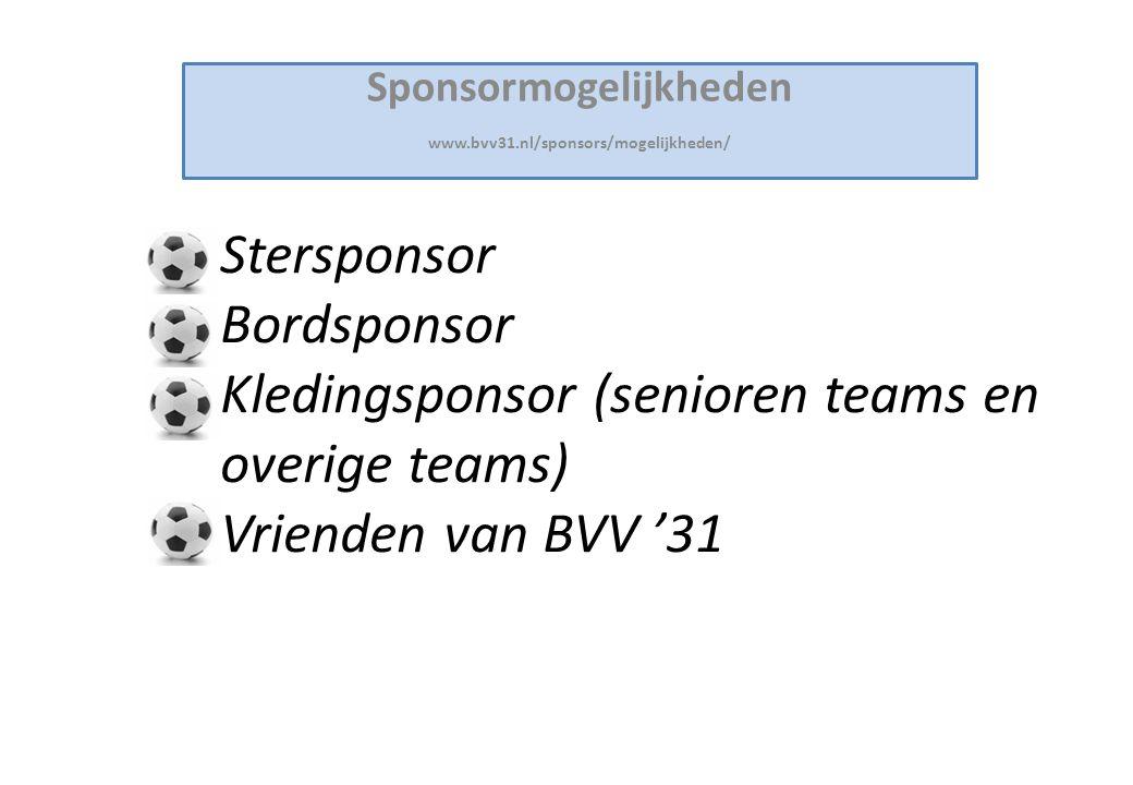Sponsormogelijkheden www.bvv31.nl/sponsors/mogelijkheden/ Stersponsor Bordsponsor Kledingsponsor (senioren teams en overige teams) Vrienden van BVV '31