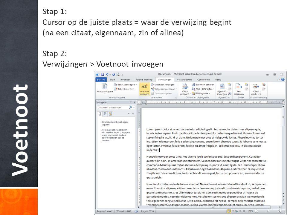 Voetnoot Stap 1: Cursor op de juiste plaats = waar de verwijzing begint (na een citaat, eigennaam, zin of alinea) Stap 2: Verwijzingen > Voetnoot invo