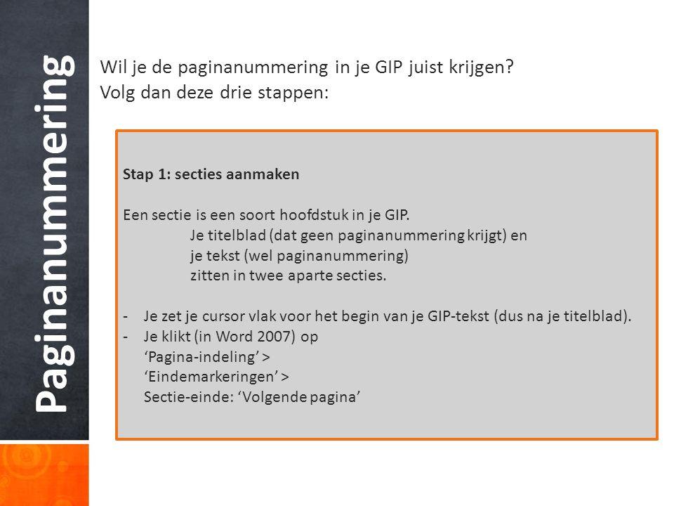 Paginanummering Wil je de paginanummering in je GIP juist krijgen? Volg dan deze drie stappen: Stap 1: secties aanmaken Een sectie is een soort hoofds
