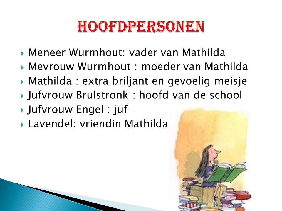  Meneer Wurmhout: vader van Mathilda  Mevrouw Wurmhout : moeder van Mathilda  Mathilda : extra briljant en gevoelig meisje  Jufvrouw Brulstronk :