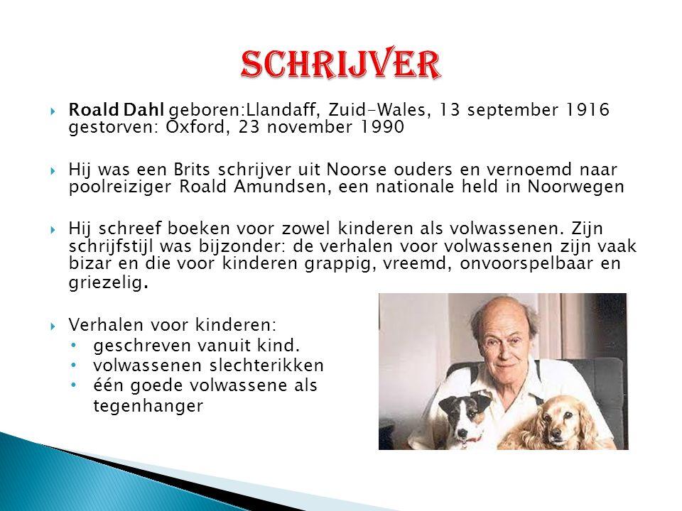  Roald Dahl geboren:Llandaff, Zuid-Wales, 13 september 1916 gestorven: Oxford, 23 november 1990  Hij was een Brits schrijver uit Noorse ouders en ve