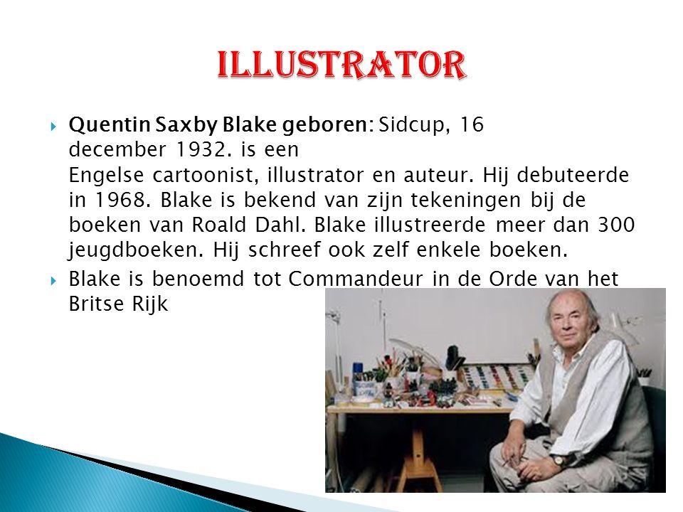  Quentin Saxby Blake geboren: Sidcup, 16 december 1932. is een Engelse cartoonist, illustrator en auteur. Hij debuteerde in 1968. Blake is bekend van