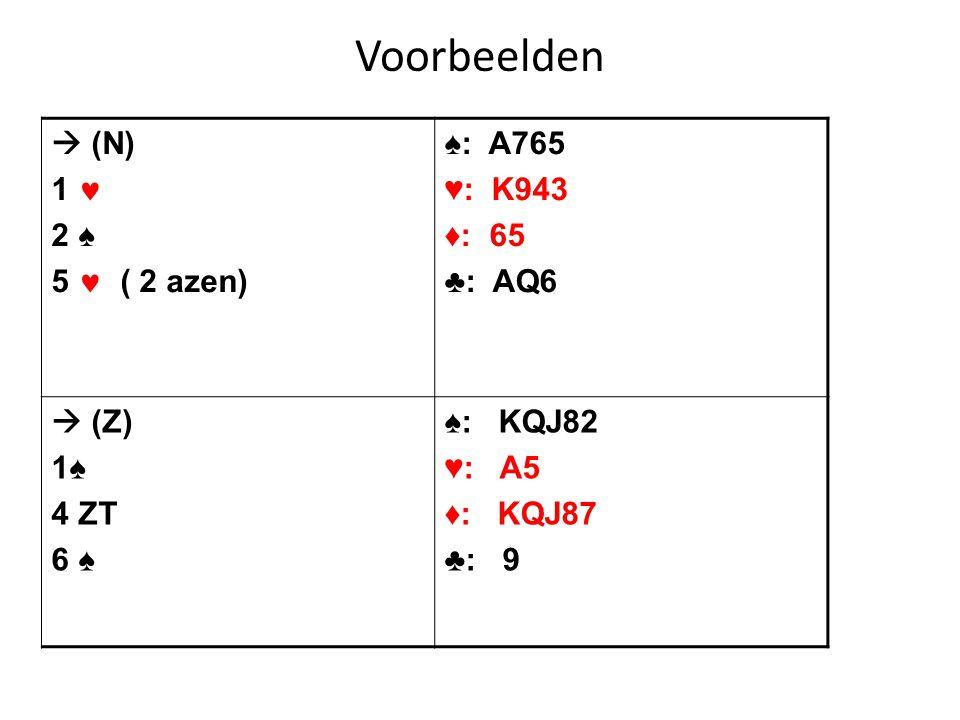 Voorbeelden  (N) 1  2 ♠ 5  ( 2 azen) ♠: A765 ♥: K943 ♦: 65 ♣: AQ6  (Z) 1♠ 4 ZT 6 ♠ ♠: KQJ82 ♥: A5 ♦: KQJ87 ♣: 9