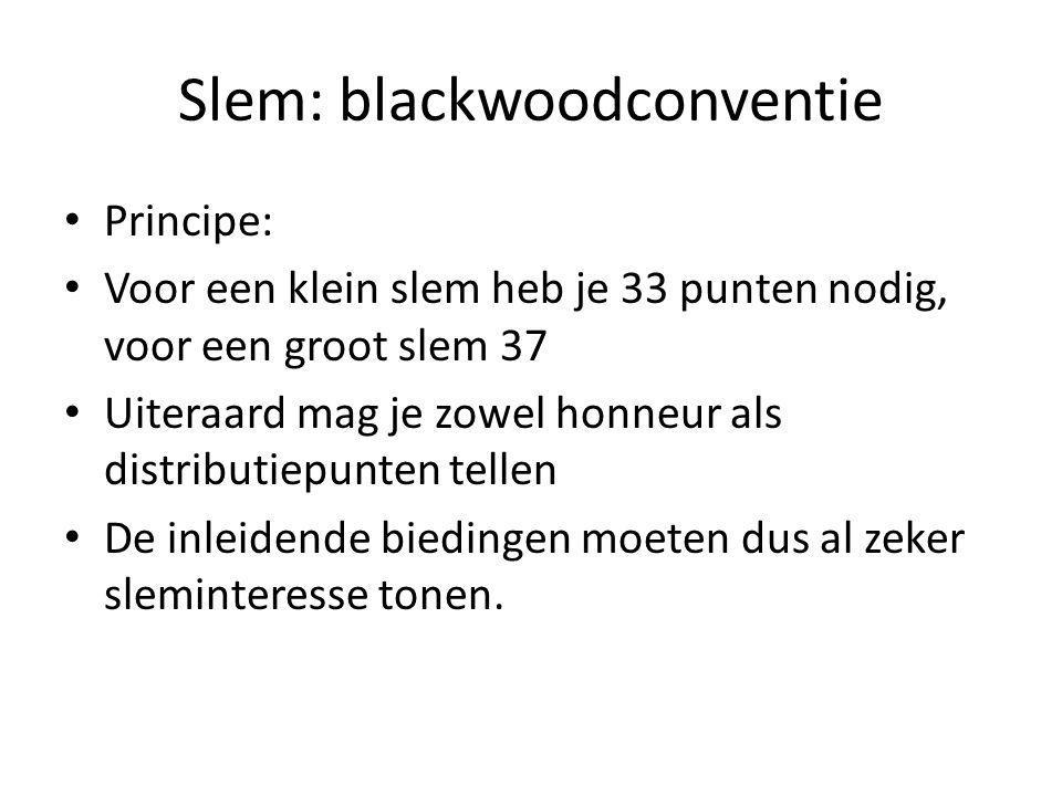 Slem: blackwoodconventie • Principe: • Voor een klein slem heb je 33 punten nodig, voor een groot slem 37 • Uiteraard mag je zowel honneur als distrib