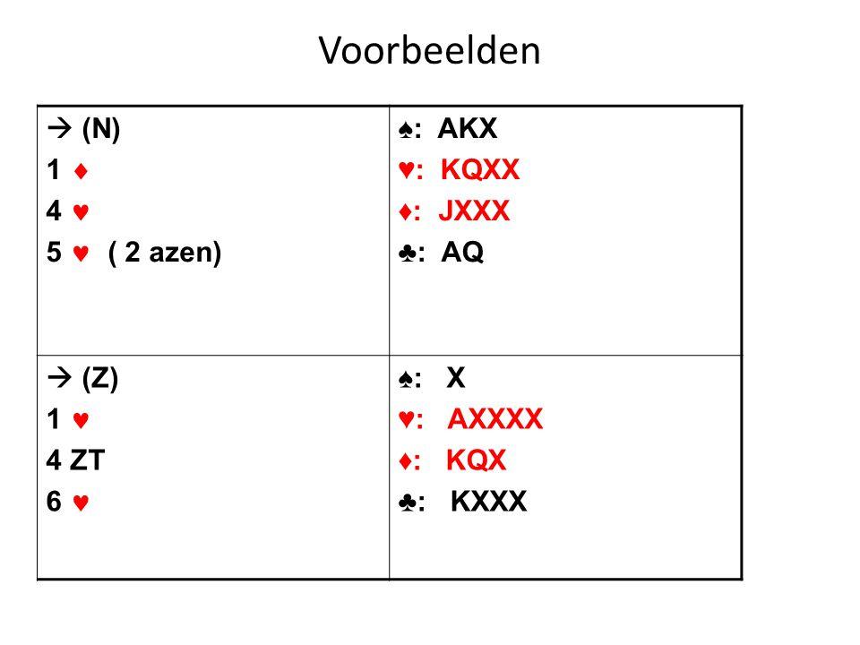 Voorbeelden  (N) 1  4  5  ( 2 azen) ♠: AKX ♥: KQXX ♦: JXXX ♣: AQ  (Z) 1  4 ZT 6  ♠: X ♥: AXXXX ♦: KQX ♣: KXXX