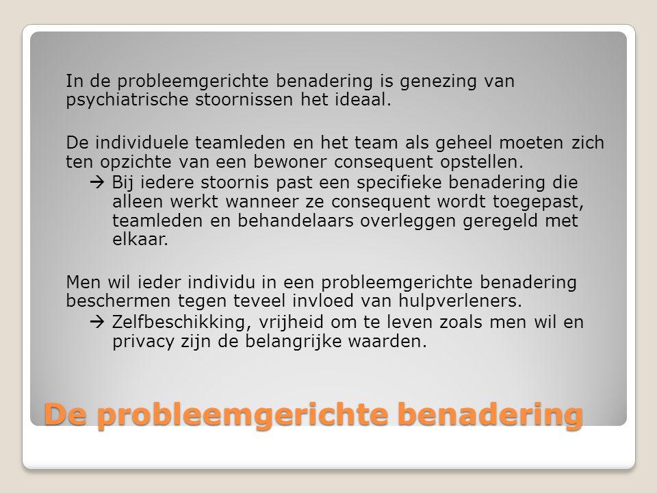 De probleemgerichte benadering In de probleemgerichte benadering is genezing van psychiatrische stoornissen het ideaal. De individuele teamleden en he