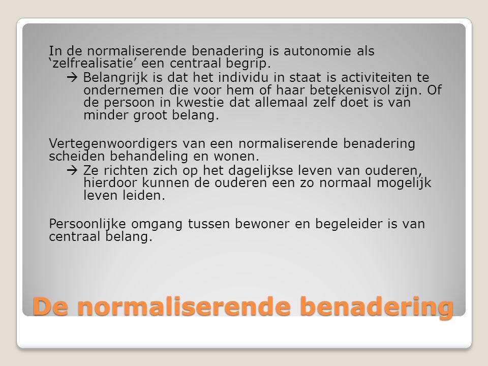 De normaliserende benadering In de normaliserende benadering is autonomie als 'zelfrealisatie' een centraal begrip.  Belangrijk is dat het individu i