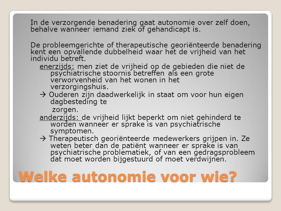 Welke autonomie voor wie? In de verzorgende benadering gaat autonomie over zelf doen, behalve wanneer iemand ziek of gehandicapt is. De probleemgerich