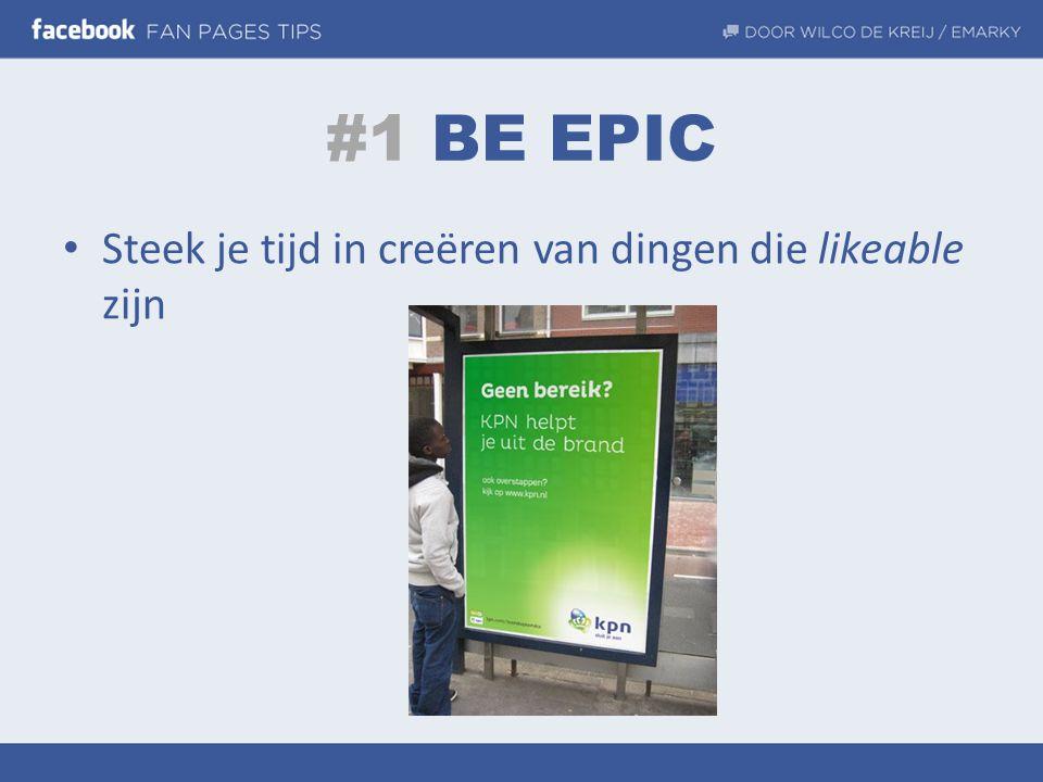 #1 BE EPIC • Steek je tijd in creëren van dingen die likeable zijn