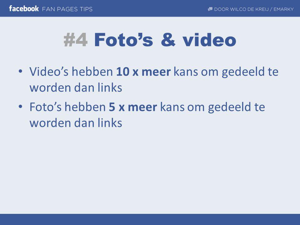#4 Foto's & video • Video's hebben 10 x meer kans om gedeeld te worden dan links • Foto's hebben 5 x meer kans om gedeeld te worden dan links
