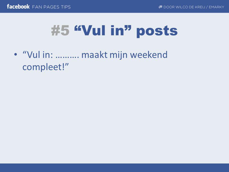 """#5 """"Vul in"""" posts • """"Vul in: ………. maakt mijn weekend compleet!"""""""