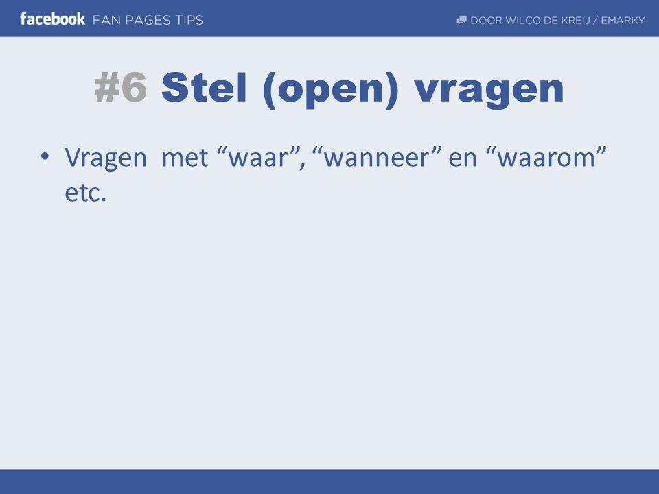 """#6 Stel (open) vragen • Vragen met """"waar"""", """"wanneer"""" en """"waarom"""" etc."""