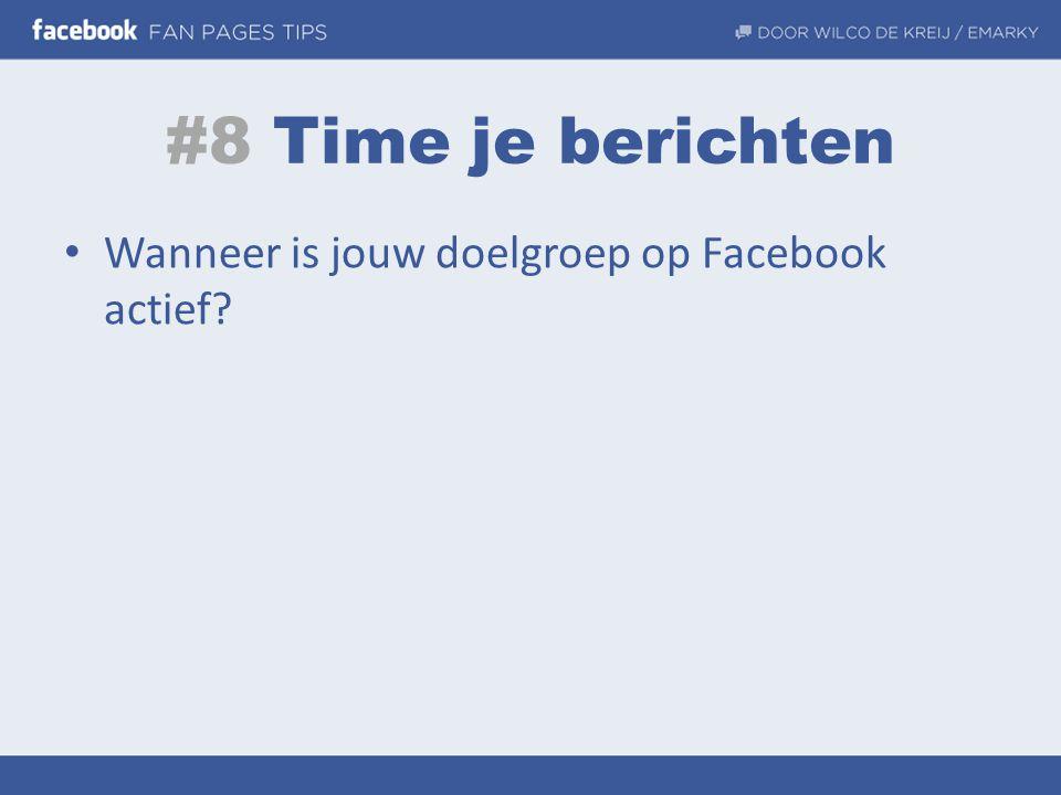 #8 Time je berichten • Wanneer is jouw doelgroep op Facebook actief?