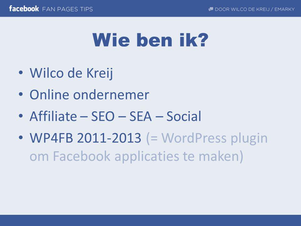 Wie ben ik? • Wilco de Kreij • Online ondernemer • Affiliate – SEO – SEA – Social • WP4FB 2011-2013 (= WordPress plugin om Facebook applicaties te mak