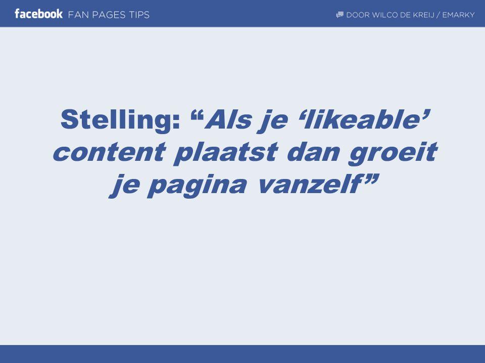 """Stelling: """"Als je 'likeable' content plaatst dan groeit je pagina vanzelf"""""""