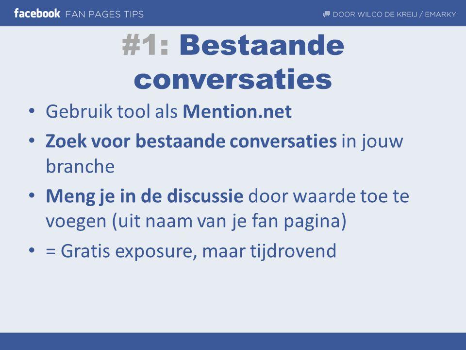 #1: Bestaande conversaties • Gebruik tool als Mention.net • Zoek voor bestaande conversaties in jouw branche • Meng je in de discussie door waarde toe