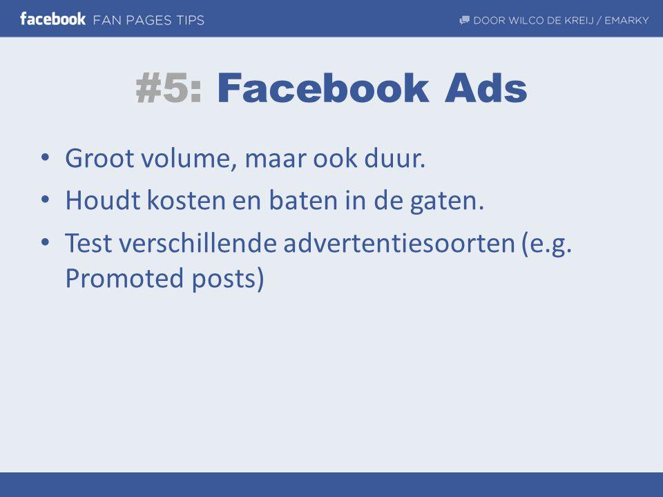 #5: Facebook Ads • Groot volume, maar ook duur. • Houdt kosten en baten in de gaten. • Test verschillende advertentiesoorten (e.g. Promoted posts)