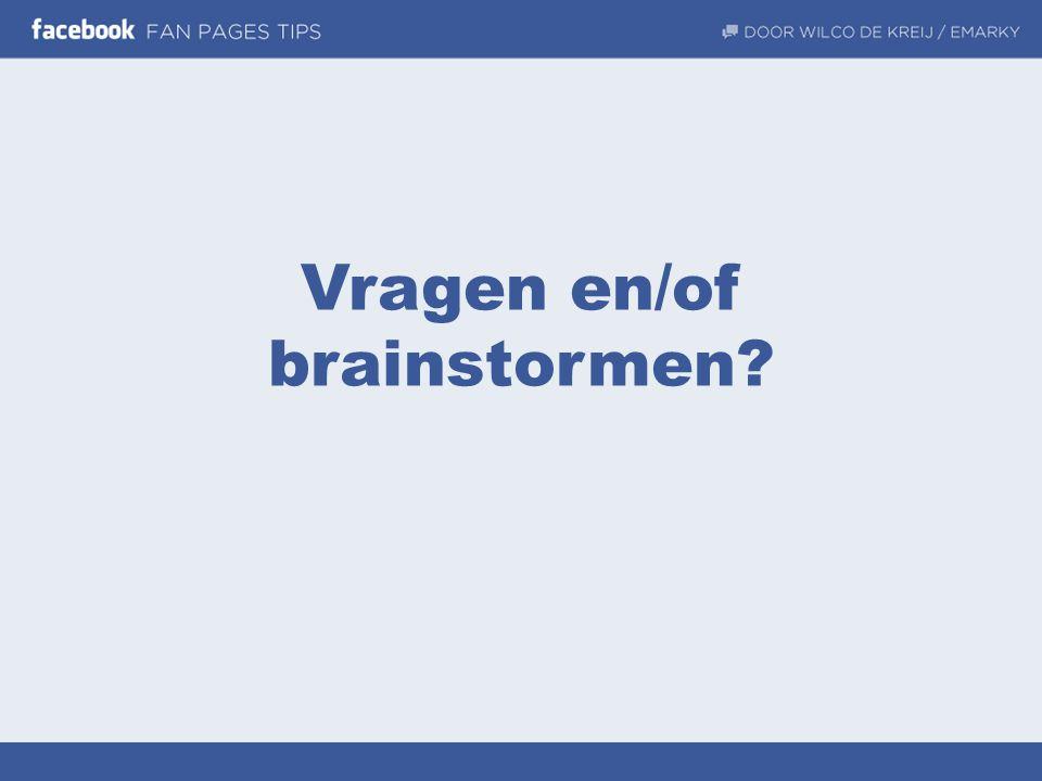 Vragen en/of brainstormen?