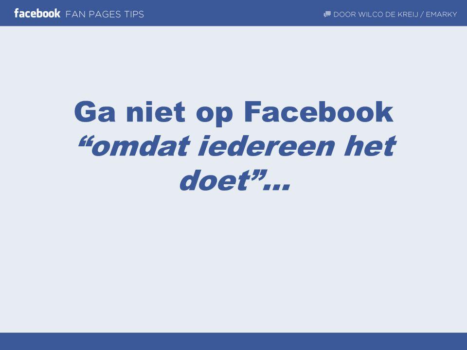 """Ga niet op Facebook """"omdat iedereen het doet""""…"""