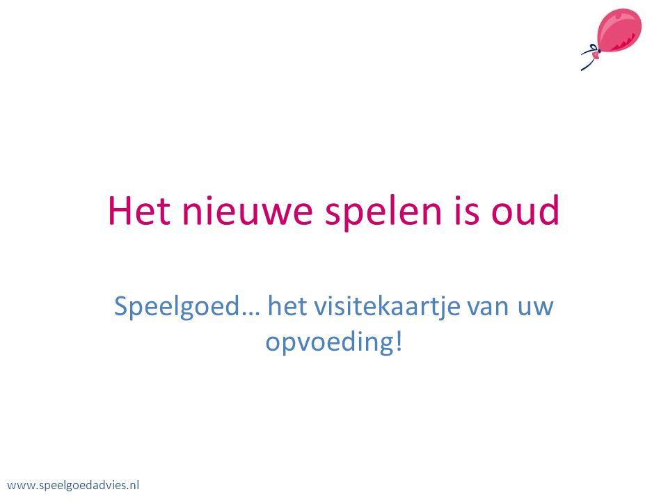 Het nieuwe spelen is oud Speelgoed… het visitekaartje van uw opvoeding! www.speelgoedadvies.nl