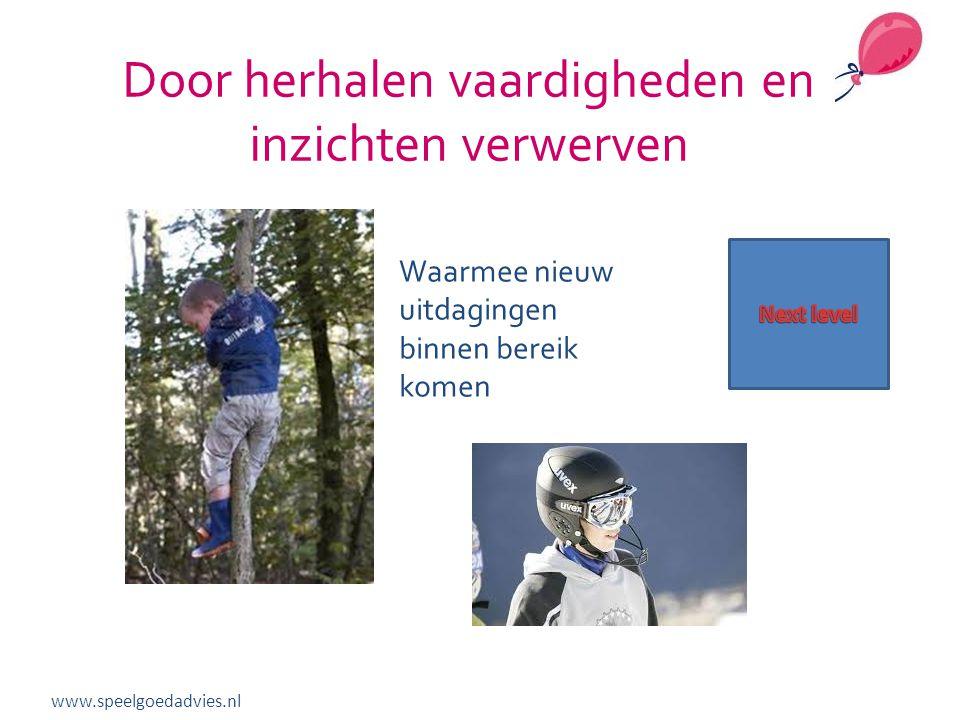 Door herhalen vaardigheden en inzichten verwerven Waarmee nieuw uitdagingen binnen bereik komen www.speelgoedadvies.nl