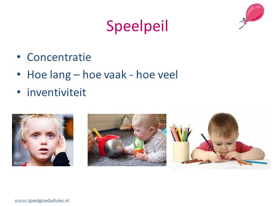 Speelpeil • Concentratie • Hoe lang – hoe vaak - hoe veel • inventiviteit www.speelgoedadvies.nl