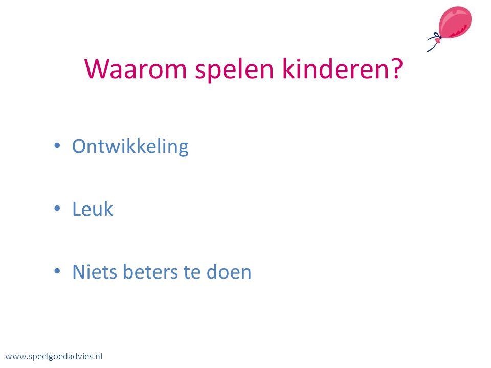 Geen kind speelt om zich te ontwikkelen www.speelgoedadvies.nl • Een kind speelt omdat, en zo lang, het leuk is om te spelen • Het ontwikkelt zich door te spelen.