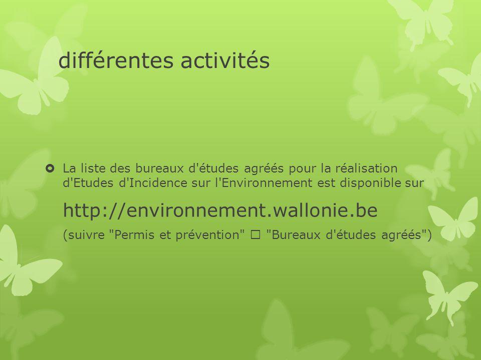 différentes activités  La liste des bureaux d'études agréés pour la réalisation d'Etudes d'Incidence sur l'Environnement est disponible sur http://en