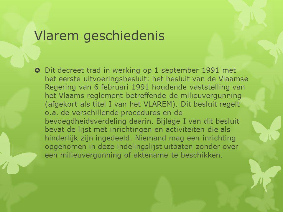 Vlarem geschiedenis  Dit decreet trad in werking op 1 september 1991 met het eerste uitvoeringsbesluit: het besluit van de Vlaamse Regering van 6 feb