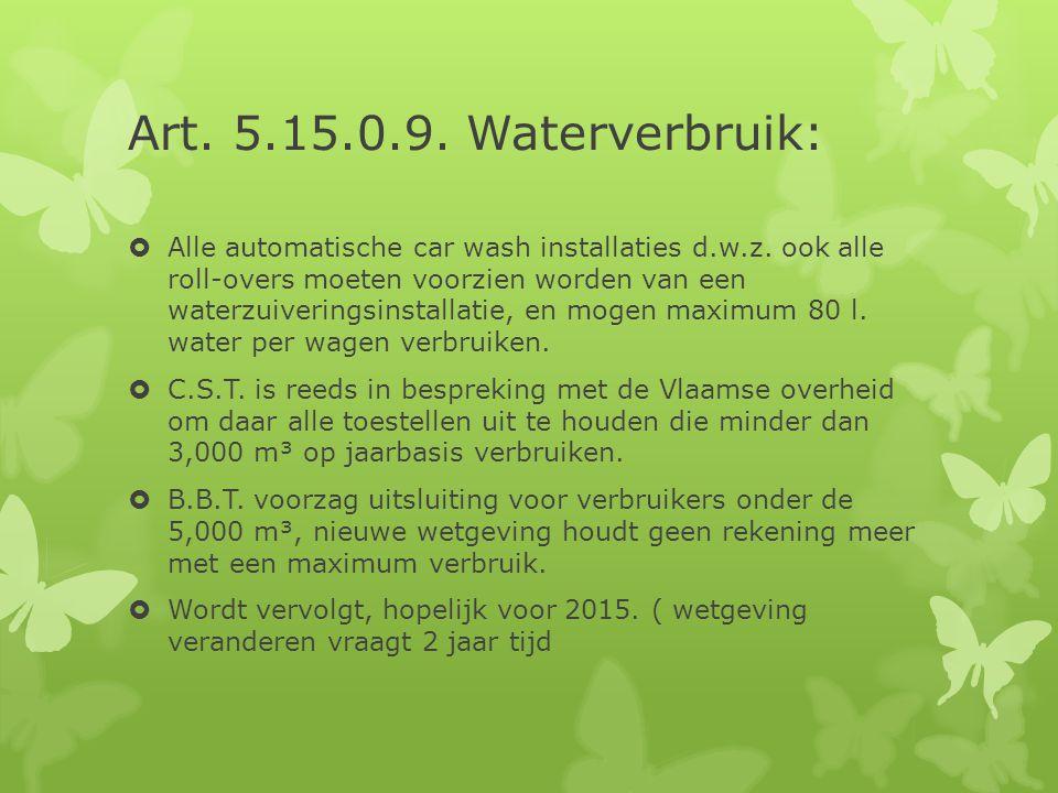 Art. 5.15.0.9. Waterverbruik:  Alle automatische car wash installaties d.w.z. ook alle roll-overs moeten voorzien worden van een waterzuiveringsinsta