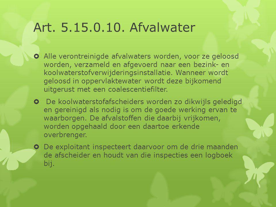 Art. 5.15.0.10. Afvalwater  Alle verontreinigde afvalwaters worden, voor ze geloosd worden, verzameld en afgevoerd naar een bezink- en koolwaterstofv
