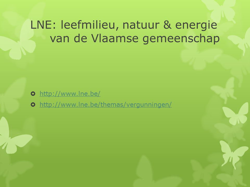 LNE: leefmilieu, natuur & energie van de Vlaamse gemeenschap  http://www.lne.be/ http://www.lne.be/  http://www.lne.be/themas/vergunningen/ http://w
