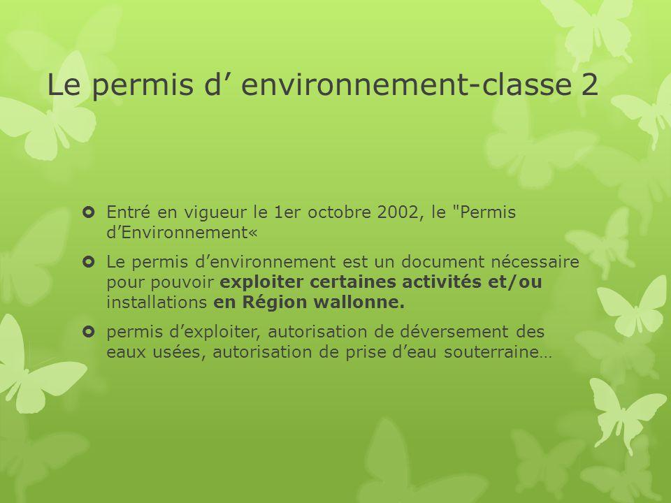 Le permis d' environnement-classe 2  Entré en vigueur le 1er octobre 2002, le