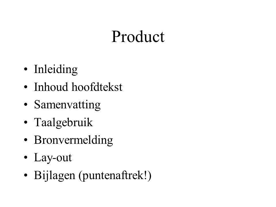 Product •Inleiding •Inhoud hoofdtekst •Samenvatting •Taalgebruik •Bronvermelding •Lay-out •Bijlagen (puntenaftrek!)