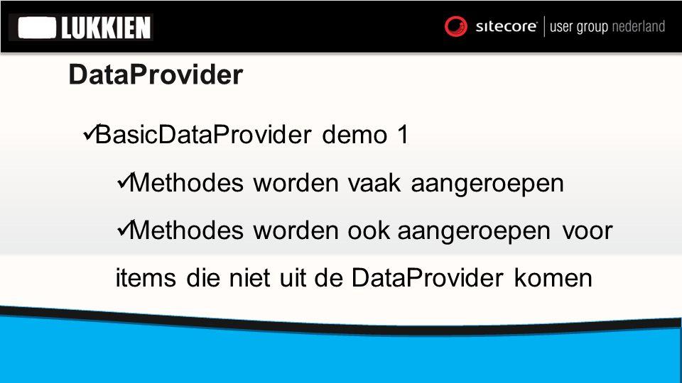 DataProvider  BasicDataProvider demo 1  Methodes worden vaak aangeroepen  Methodes worden ook aangeroepen voor items die niet uit de DataProvider k