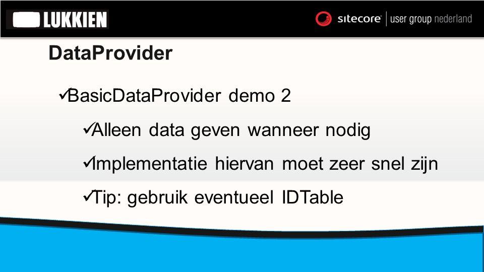 DataProvider  BasicDataProvider demo 2  Alleen data geven wanneer nodig  Implementatie hiervan moet zeer snel zijn  Tip: gebruik eventueel IDTable