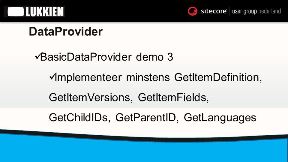 DataProvider  BasicDataProvider demo 3  Implementeer minstens GetItemDefinition, GetItemVersions, GetItemFields, GetChildIDs, GetParentID, GetLangua