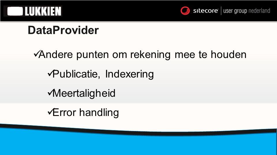 DataProvider  Andere punten om rekening mee te houden  Publicatie, Indexering  Meertaligheid  Error handling