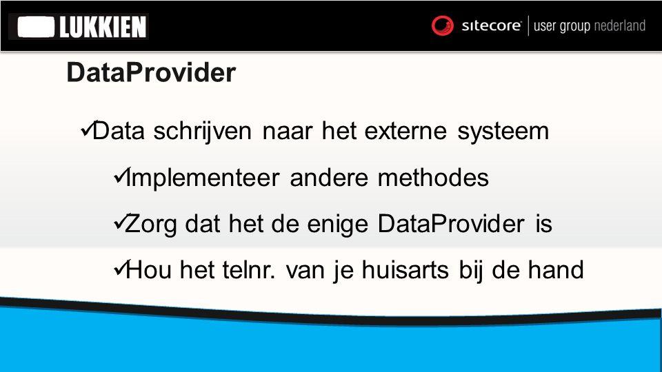 DataProvider  Data schrijven naar het externe systeem  Implementeer andere methodes  Zorg dat het de enige DataProvider is  Hou het telnr. van je